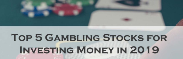 Top 5 Gambling Stocks to Consider In 2019